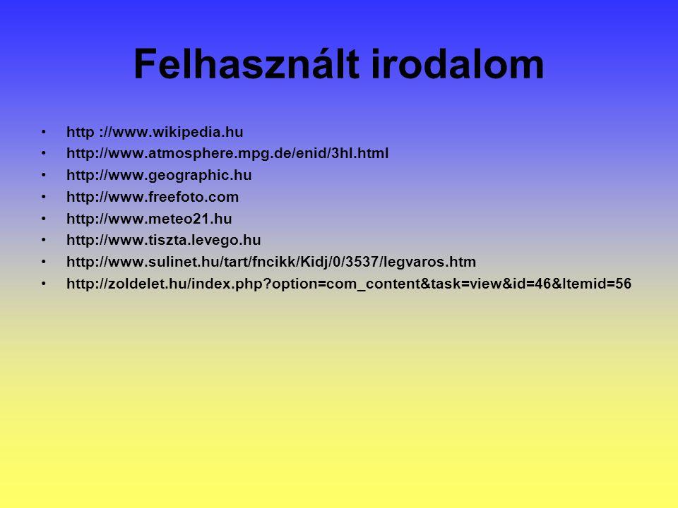 Felhasznált irodalom http ://www.wikipedia.hu
