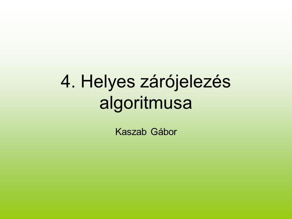 4. Helyes zárójelezés algoritmusa