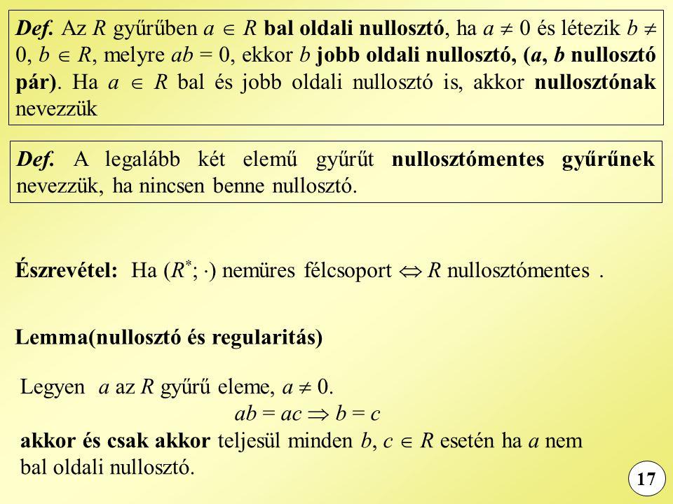 Észrevétel: Ha (R*; ) nemüres félcsoport  R nullosztómentes .