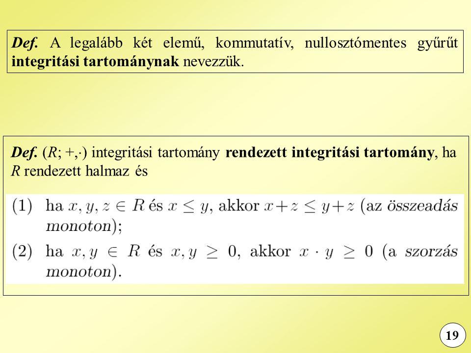 Def. A legalább két elemű, kommutatív, nullosztómentes gyűrűt integritási tartománynak nevezzük.