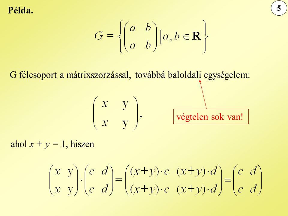 G félcsoport a mátrixszorzással, továbbá baloldali egységelem: