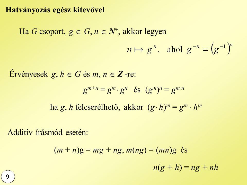 Ha G csoport, g  G, n  N+, akkor legyen