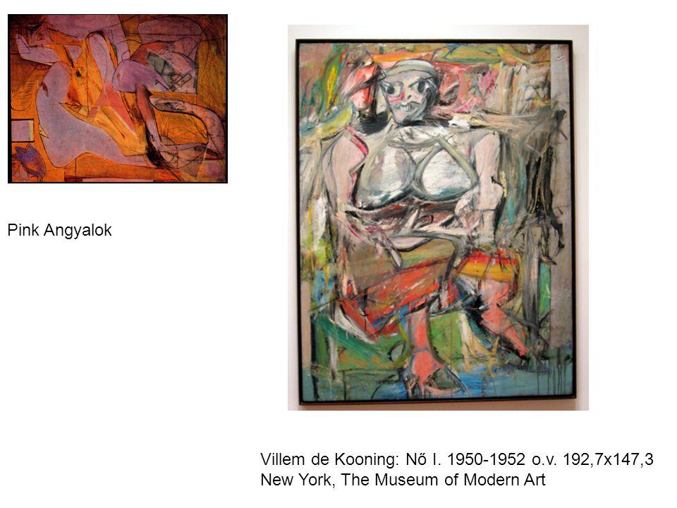 Pink Angyalok Villem de Kooning: Nő I. 1950-1952 o.v.