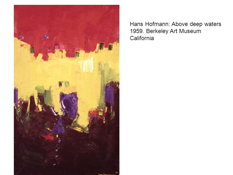 Hans Hofmann: Above deep waters 1959. Berkeley Art Museum California