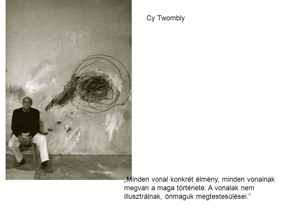 """Cy Twombly """"Minden vonal konkrét élmény, minden vonalnak megvan a maga története."""