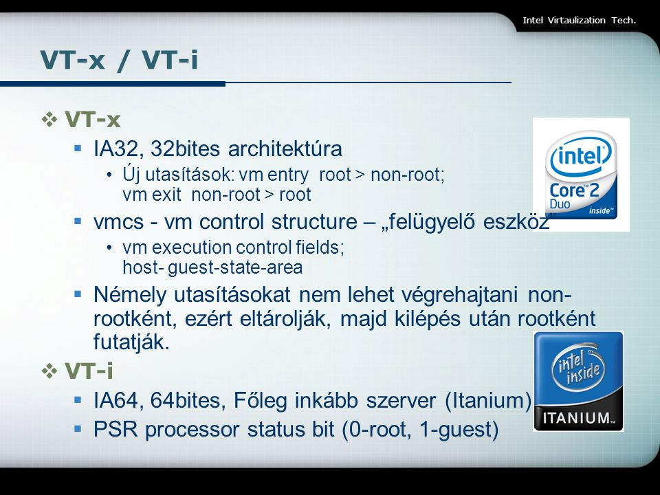 VT-x / VT-i VT-x IA32, 32bites architektúra