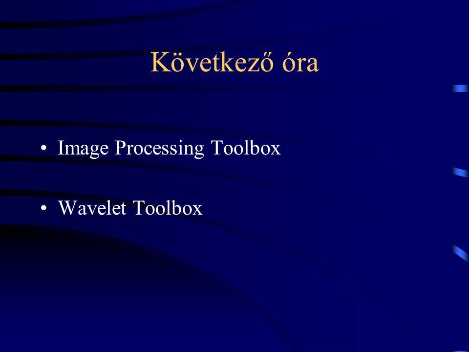 Következő óra Image Processing Toolbox Wavelet Toolbox