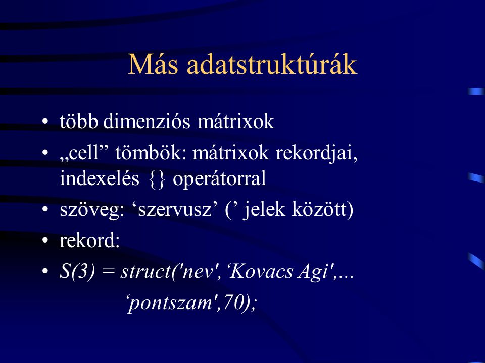 Más adatstruktúrák több dimenziós mátrixok