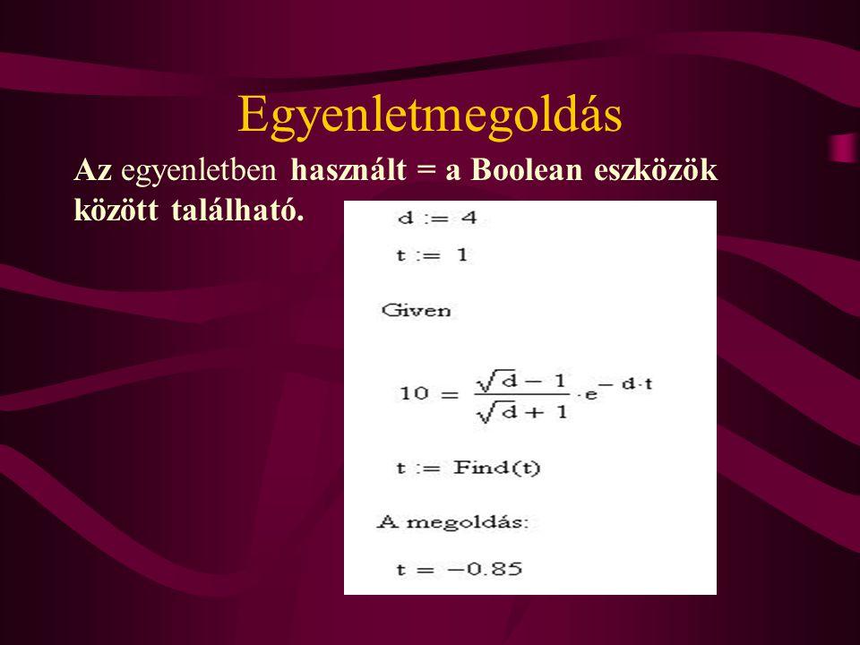Egyenletmegoldás Az egyenletben használt = a Boolean eszközök között található.