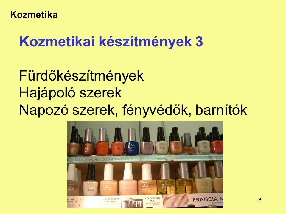 Kozmetikai készítmények 3 Fürdőkészítmények Hajápoló szerek