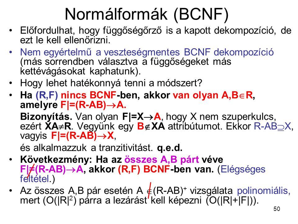 Normálformák (BCNF) Előfordulhat, hogy függőségőrző is a kapott dekompozíció, de ezt le kell ellenőrizni.