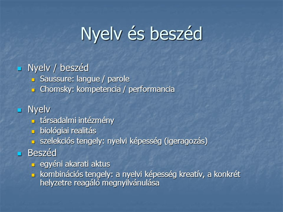 Nyelv és beszéd Nyelv / beszéd Nyelv Beszéd Saussure: langue / parole