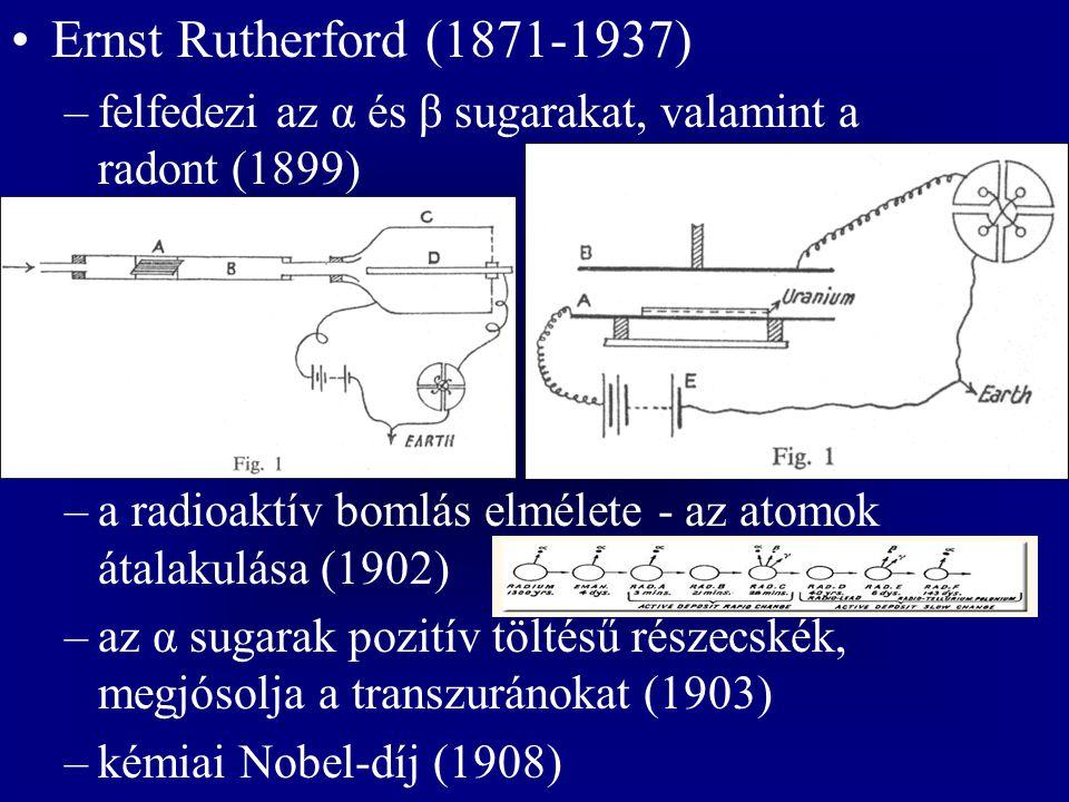 Ernst Rutherford (1871-1937) felfedezi az α és β sugarakat, valamint a radont (1899) a radioaktív bomlás elmélete - az atomok átalakulása (1902)
