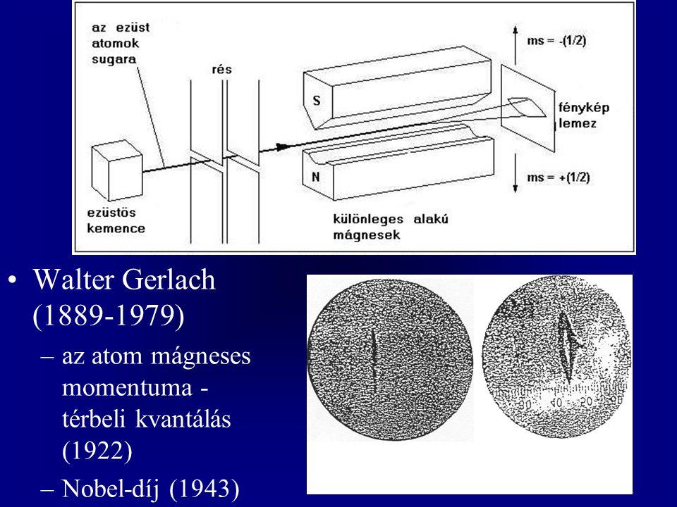 Walter Gerlach (1889-1979) az atom mágneses momentuma - térbeli kvantálás (1922) Nobel-díj (1943)