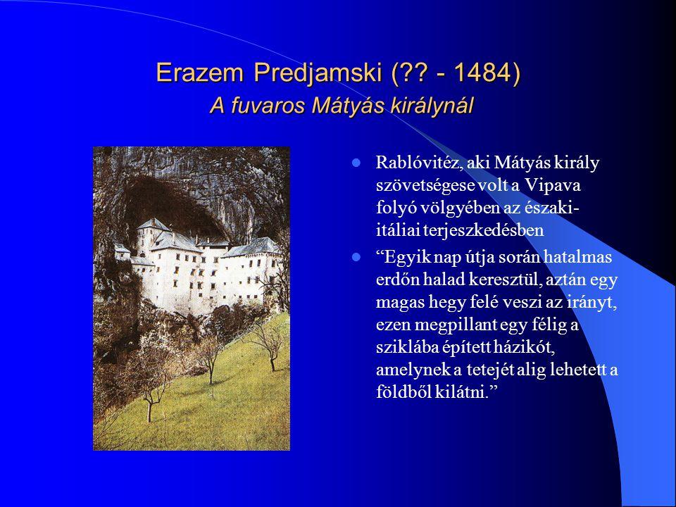 Erazem Predjamski ( - 1484) A fuvaros Mátyás királynál