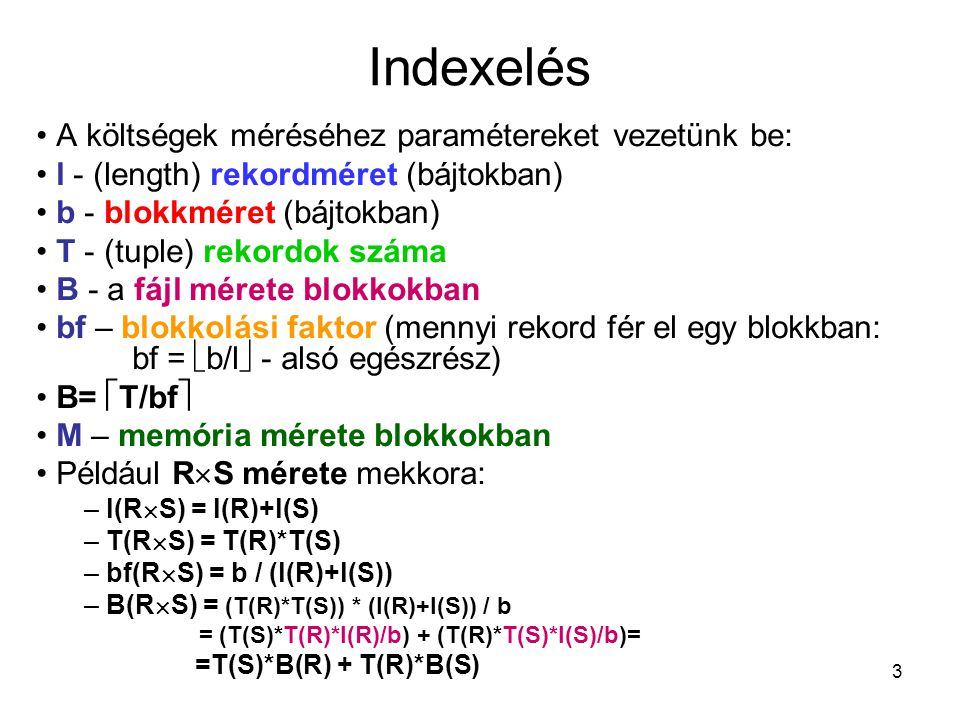 Indexelés A költségek méréséhez paramétereket vezetünk be: