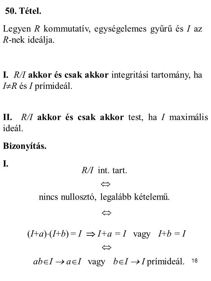 Legyen R kommutatív, egységelemes gyűrű és I az R-nek ideálja.