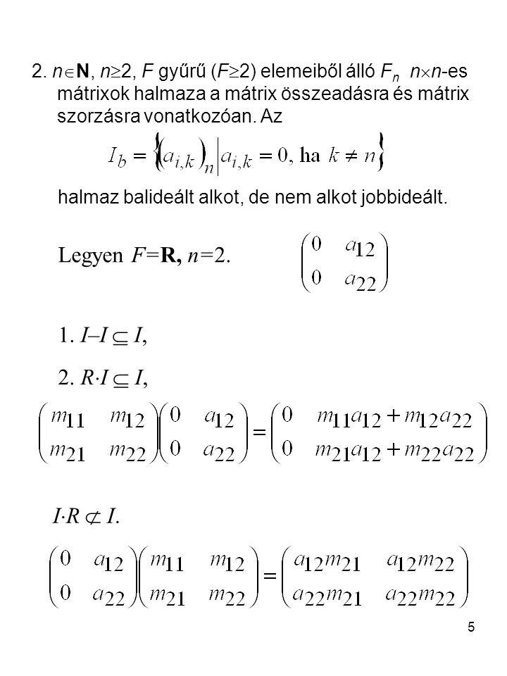 Legyen F=R, n=2. 1. I–I  I, 2. RI  I, IR  I.