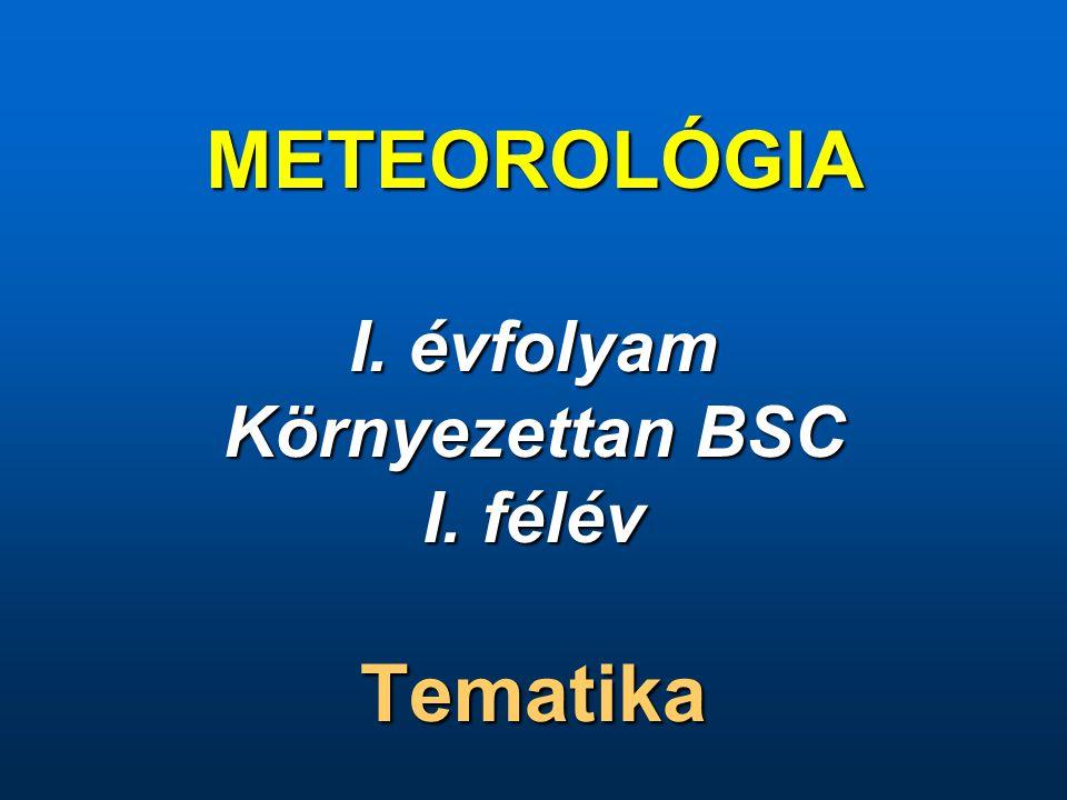 METEOROLÓGIA I. évfolyam Környezettan BSC I. félév Tematika