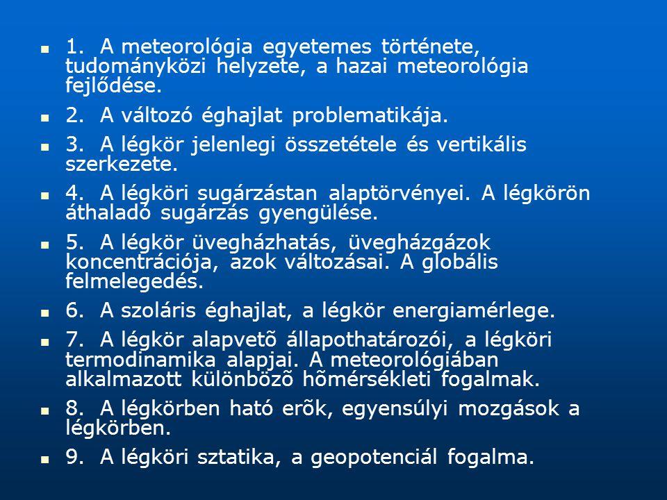 1. A meteorológia egyetemes története, tudományközi helyzete, a hazai meteorológia fejlődése.