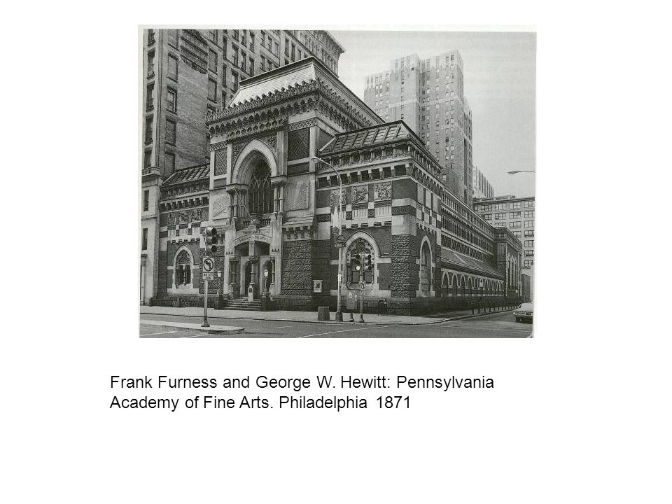 Frank Furness and George W. Hewitt: Pennsylvania Academy of Fine Arts