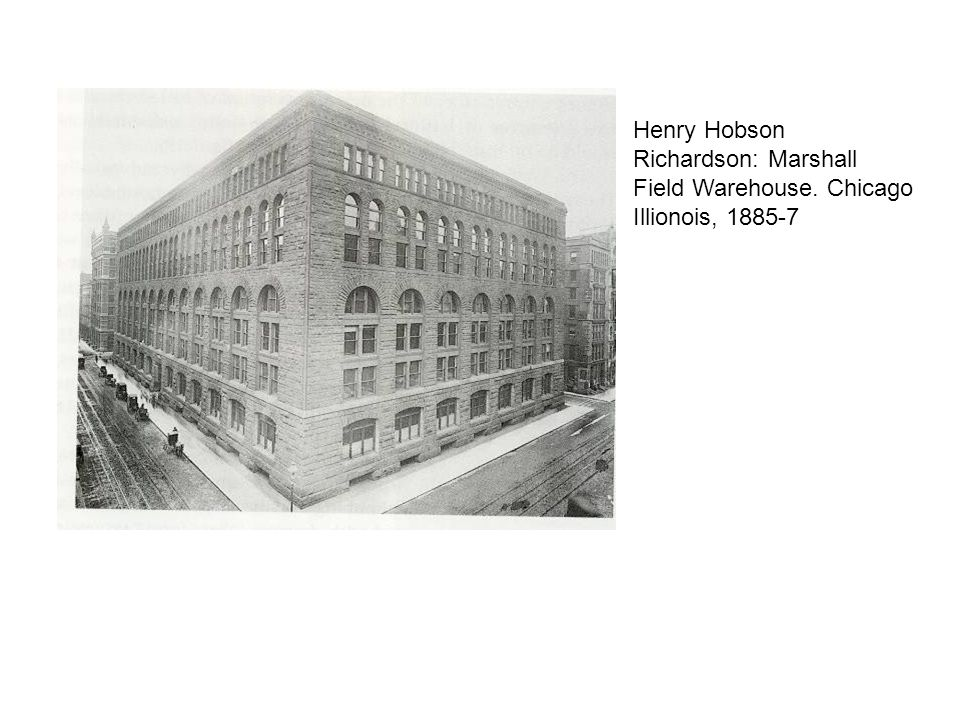 Henry Hobson Richardson: Marshall Field Warehouse
