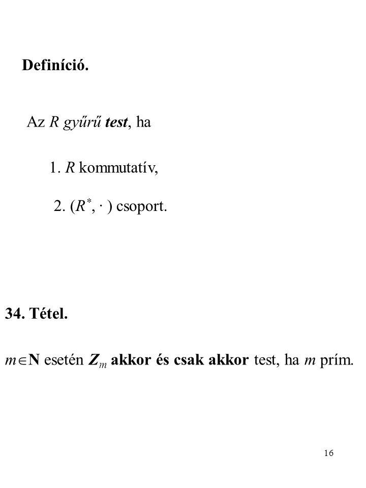 Definíció. Az R gyűrű test, ha. 1. R kommutatív, 2.