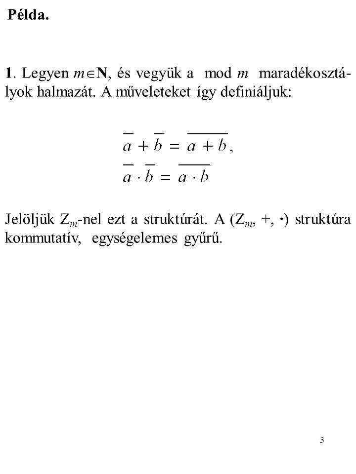 Példa. 1. Legyen mN, és vegyük a mod m maradékosztá-lyok halmazát. A műveleteket így definiáljuk: