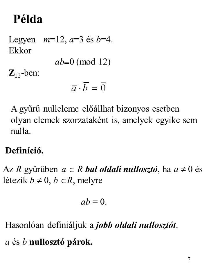 Példa Legyen m=12, a=3 és b=4. Ekkor ab0 (mod 12) Z12-ben: