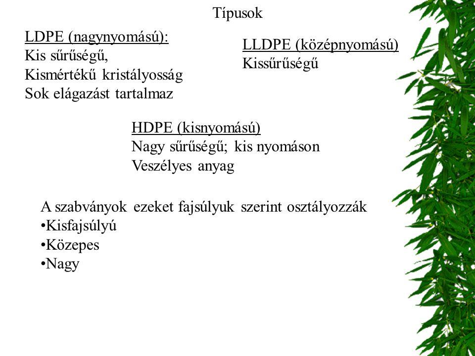 Típusok LDPE (nagynyomású): Kis sűrűségű, Kismértékű kristályosság. Sok elágazást tartalmaz. LLDPE (középnyomású)