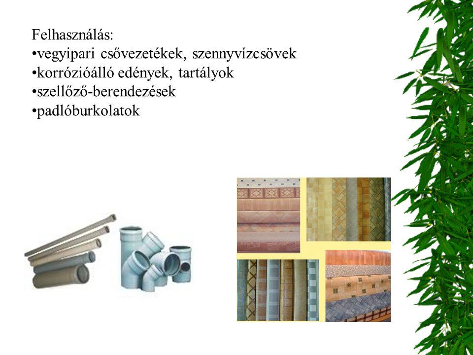 Felhasználás: vegyipari csővezetékek, szennyvízcsövek. korrózióálló edények, tartályok. szellőző-berendezések.