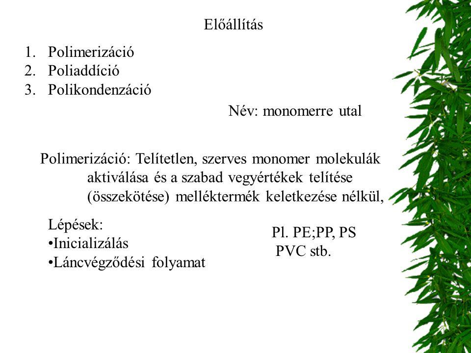 Előállítás Polimerizáció. Poliaddíció. Polikondenzáció. Név: monomerre utal. Polimerizáció: Telítetlen, szerves monomer molekulák.