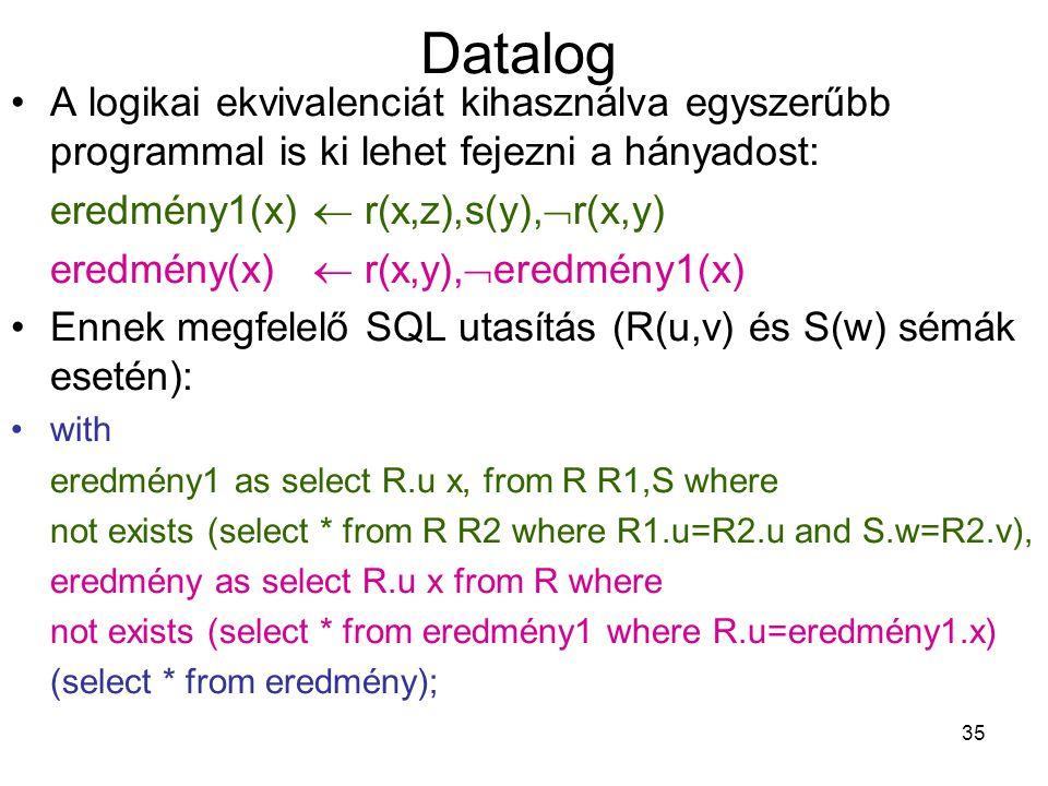 Datalog A logikai ekvivalenciát kihasználva egyszerűbb programmal is ki lehet fejezni a hányadost: eredmény1(x)  r(x,z),s(y),r(x,y)