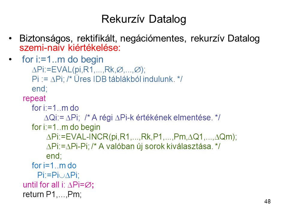 Rekurzív Datalog Biztonságos, rektifikált, negációmentes, rekurzív Datalog szemi-naiv kiértékelése: