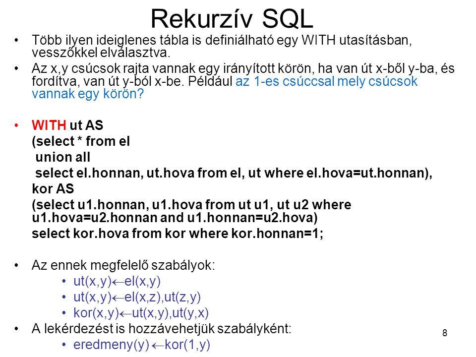 Rekurzív SQL Több ilyen ideiglenes tábla is definiálható egy WITH utasításban, vesszőkkel elválasztva.