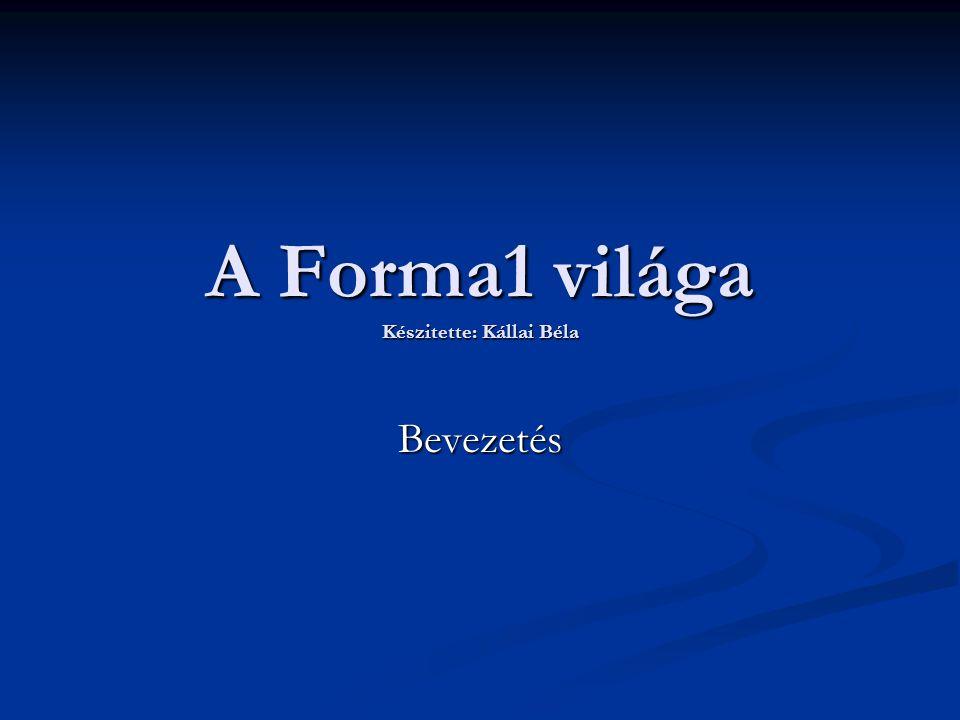 A Forma1 világa Készitette: Kállai Béla
