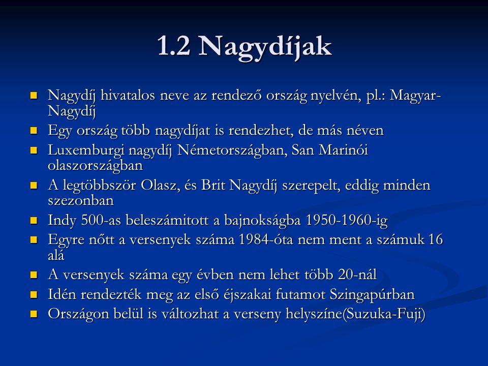 1.2 Nagydíjak Nagydíj hivatalos neve az rendező ország nyelvén, pl.: Magyar-Nagydíj. Egy ország több nagydíjat is rendezhet, de más néven.