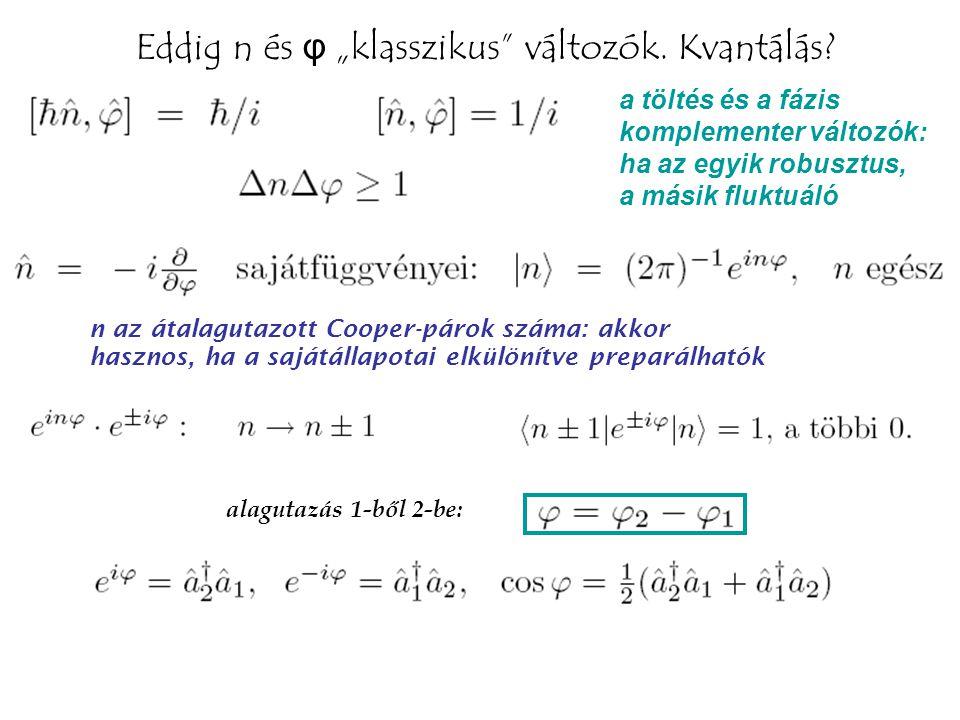 """Eddig n és φ """"klasszikus változók. Kvantálás"""