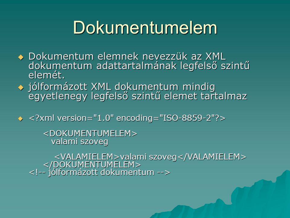 Dokumentumelem Dokumentum elemnek nevezzük az XML dokumentum adattartalmának legfelső szintű elemét.
