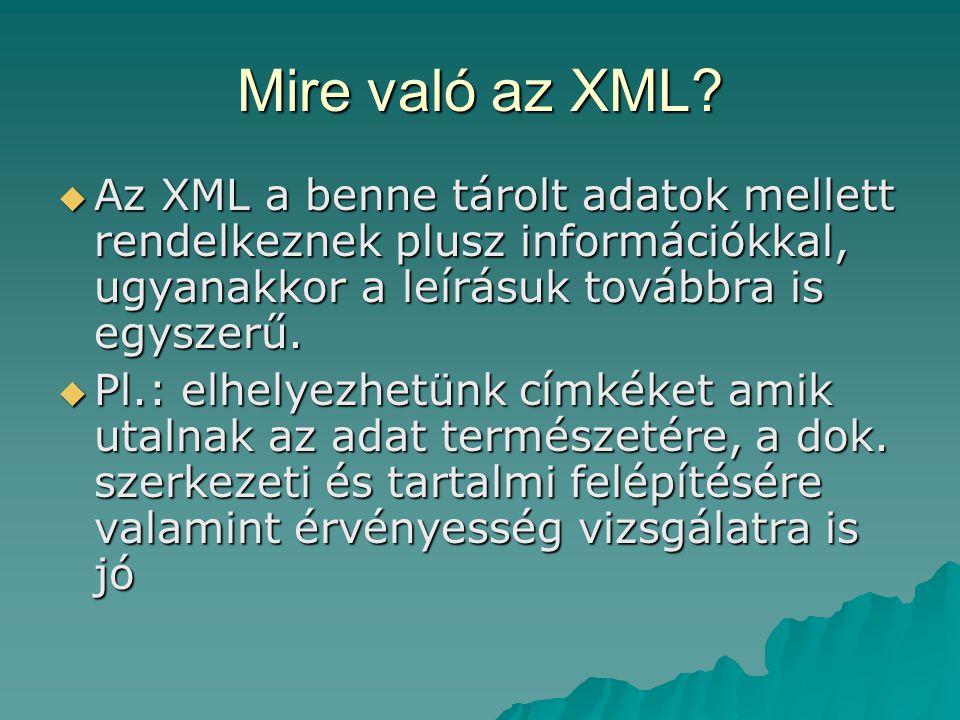 Mire való az XML Az XML a benne tárolt adatok mellett rendelkeznek plusz információkkal, ugyanakkor a leírásuk továbbra is egyszerű.