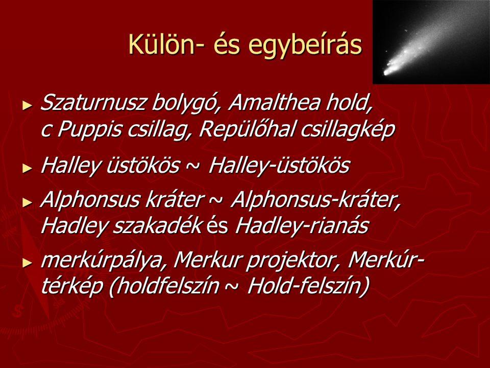 Külön- és egybeírás Szaturnusz bolygó, Amalthea hold, c Puppis csillag, Repülőhal csillagkép. Halley üstökös ~ Halley-üstökös.
