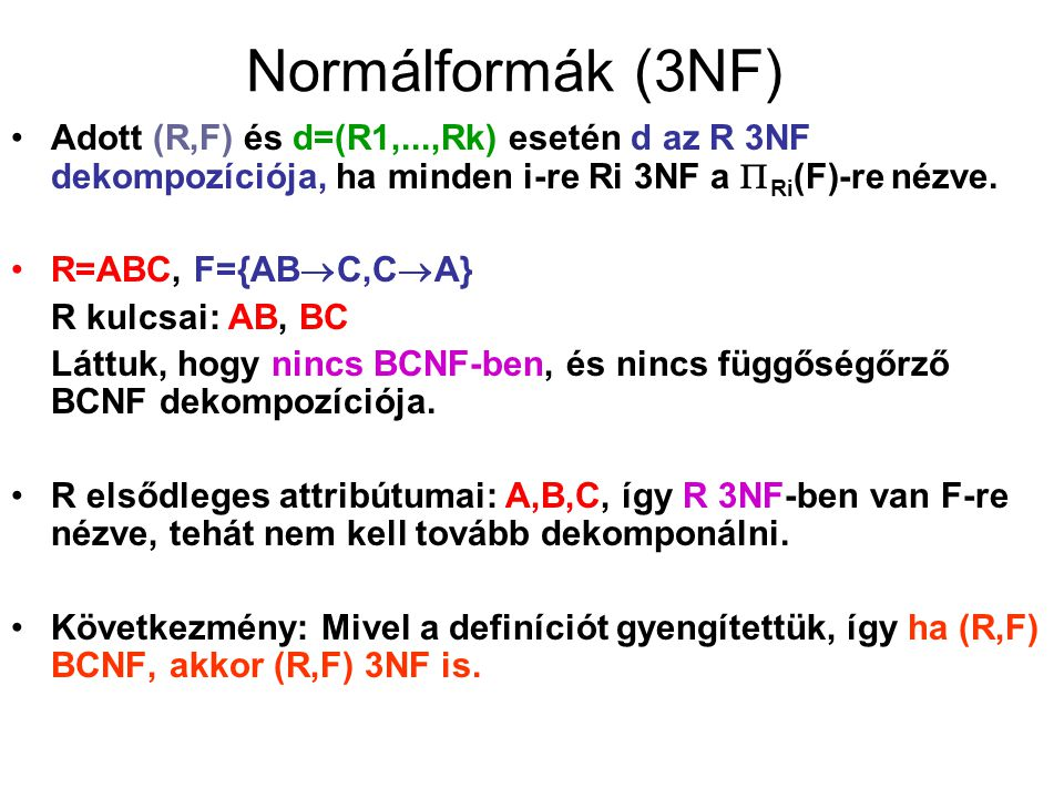 Normálformák (3NF) Adott (R,F) és d=(R1,...,Rk) esetén d az R 3NF dekompozíciója, ha minden i-re Ri 3NF a Ri(F)-re nézve.