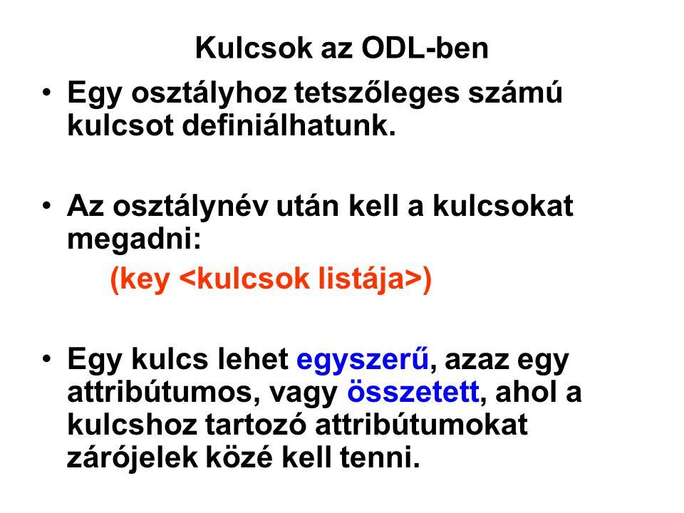 Kulcsok az ODL-ben Egy osztályhoz tetszőleges számú kulcsot definiálhatunk. Az osztálynév után kell a kulcsokat megadni: