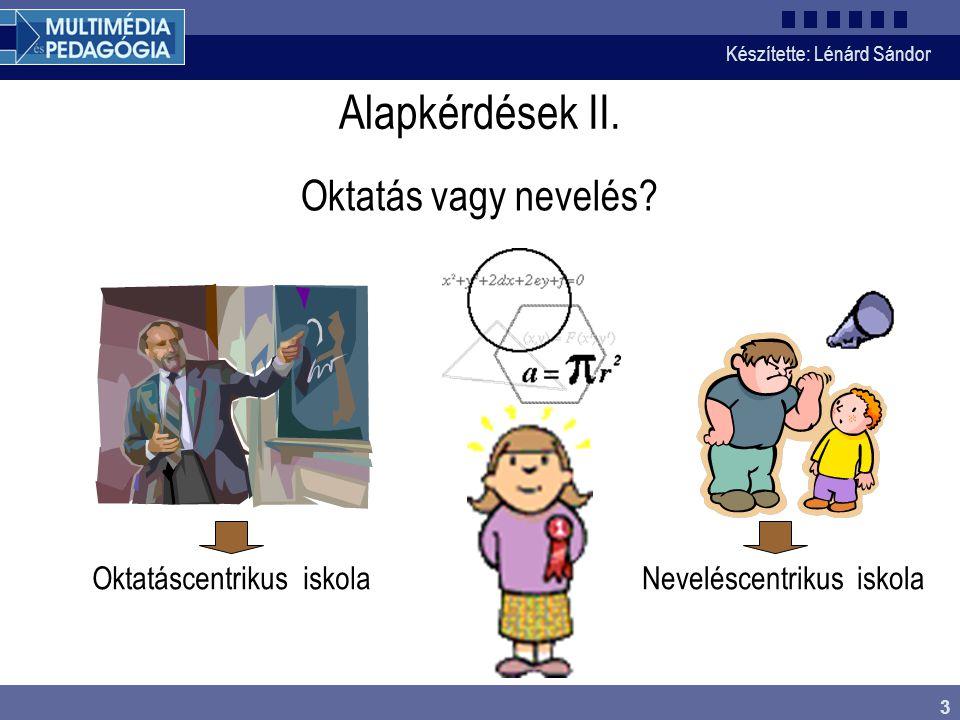 Alapkérdések II. Oktatás vagy nevelés Oktatáscentrikus iskola