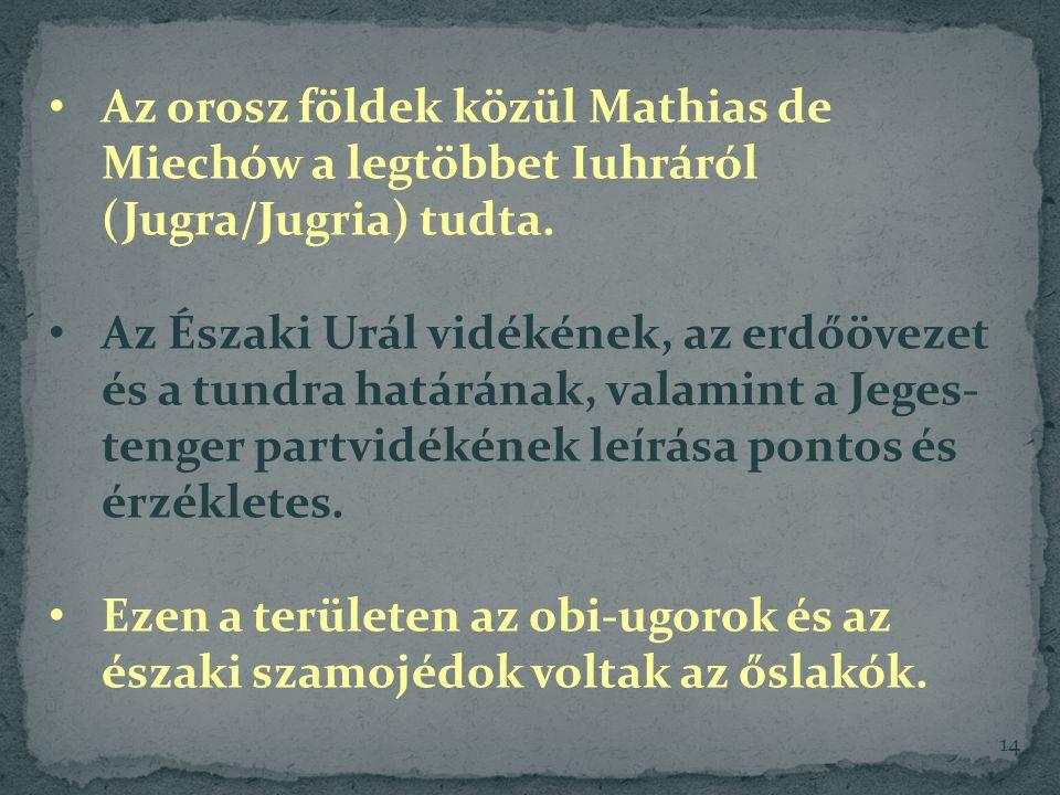 Az orosz földek közül Mathias de Miechów a legtöbbet Iuhráról (Jugra/Jugria) tudta.