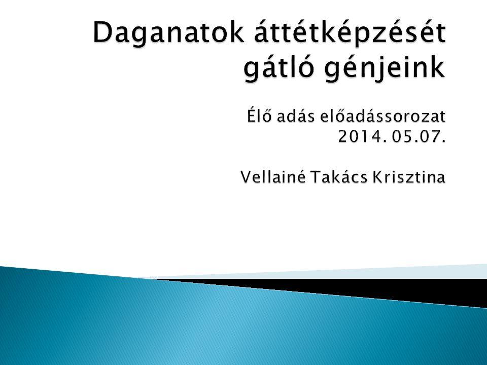 Daganatok áttétképzését gátló génjeink Élő adás előadássorozat 2014.