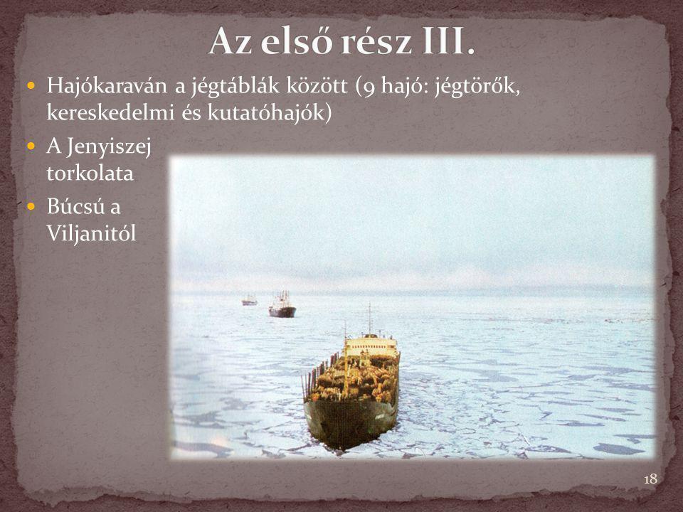 Az első rész III. Hajókaraván a jégtáblák között (9 hajó: jégtörők, kereskedelmi és kutatóhajók) A Jenyiszej torkolata.