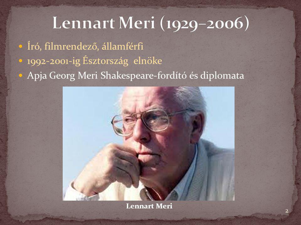 Lennart Meri (1929–2006) Író, filmrendező, államférfi