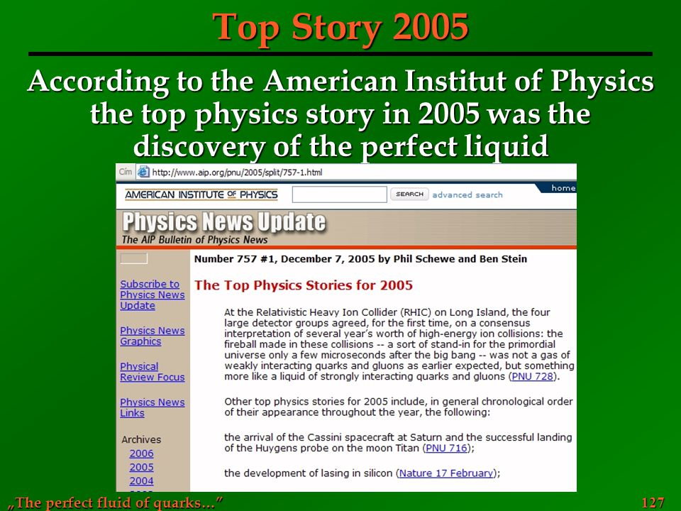Top Story 2005 According to the American Institut of Physics the top physics story in 2005 was the discovery of the perfect liquid.