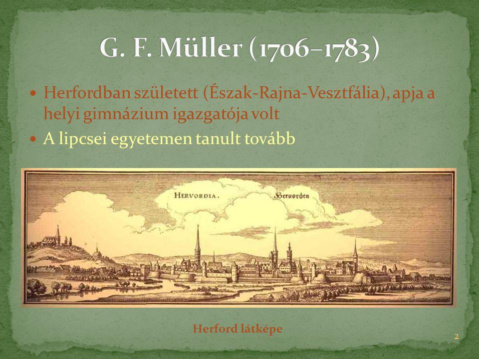 G. F. Müller (1706–1783) Herfordban született (Észak-Rajna-Vesztfália), apja a helyi gimnázium igazgatója volt.